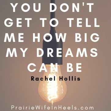 dont tell me how big my dreams can be