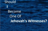 Should I Become one of Jehovah's Witnesses
