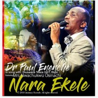 [MUSIC] Dr Paul Enenche - Nara Ekele (Accept My Praise) || Free Download