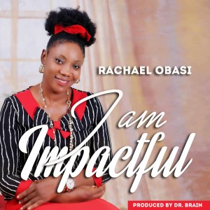 "Rachael Obasi Releases ""I Am Impactful"" Single & Lyrics - Download!"