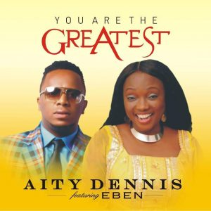 Aity Dennis - You Are The Greatest (Ft. Eben)