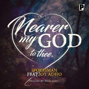 Spokesman - Nearer My God To Thee (Ft. Joy Adejo)