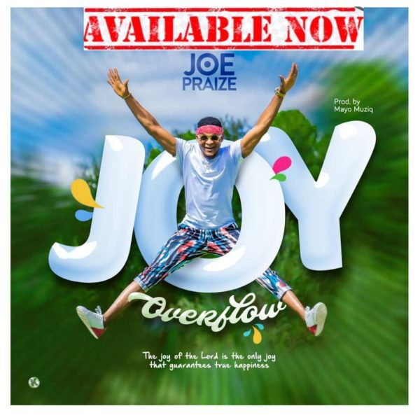 Joe Praize Releases 'Joy Overflow' Single & Video - Download!
