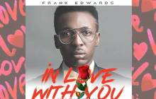 Frank Edwards - In Love With You | Stream & Download Mp3