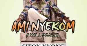 Sifon Nyong - Ami Nyekom (I Will Praise)