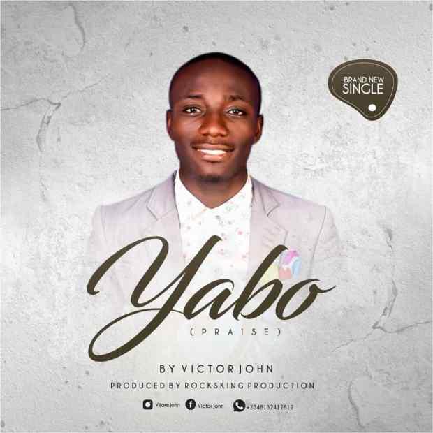 Victor John – Yabo (Praise) + LYRICS