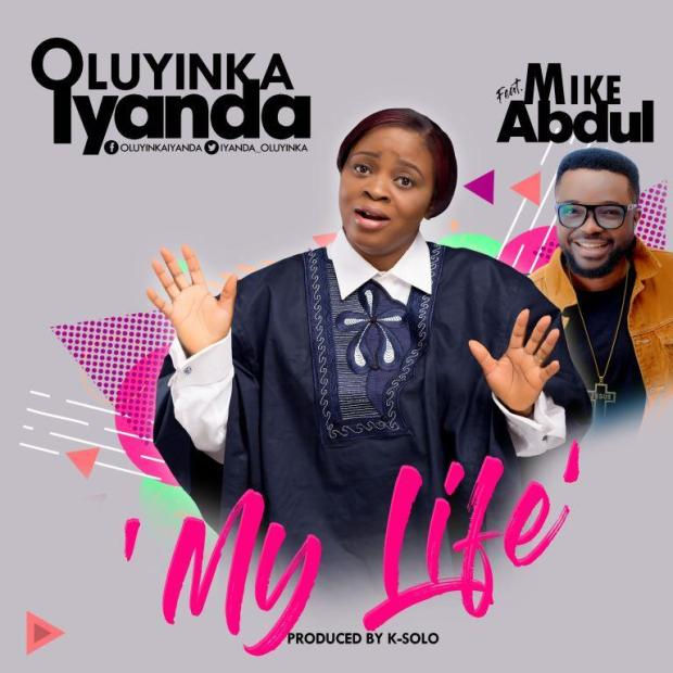 Oluwayinka - My Life (Ft. Mike Abdul)