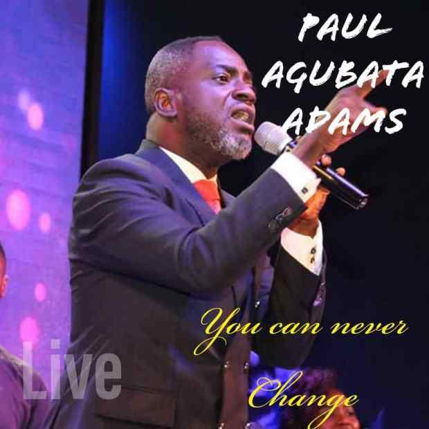 Paul Agubata Adams - God Never Change | Stream & Download