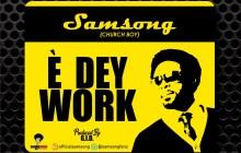 [MUSIC] Samsong - E Dey Work