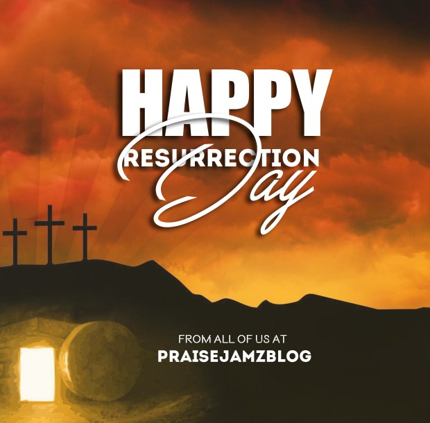 Happy Ressurection Day With Love From all of us Here at Praisejamzblog