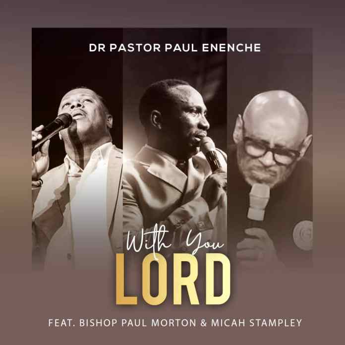 Dr Paul Enenche - With You Lord (Ft. Micah Stampley & Bishop Paul Morton)