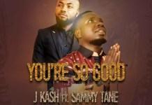 J Kash - You're So Good (Ft. Sammy Tane)