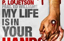 [MUSIC] P. Lo Jetson - My Life Is In Your Hands (Ft. Ed Williams)