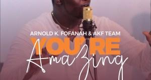 Arnold K. Fofanah & AKF Team - You're Amazing
