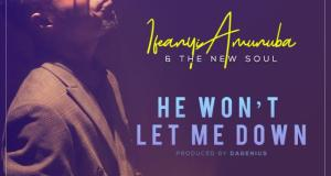 Ifeanyi Amunuba & The New Soul - He Wont' Let Me Down