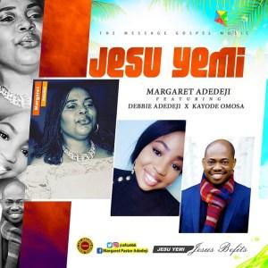 Margaret Adedeji - Jesu Yemi (Jesus Befits)
