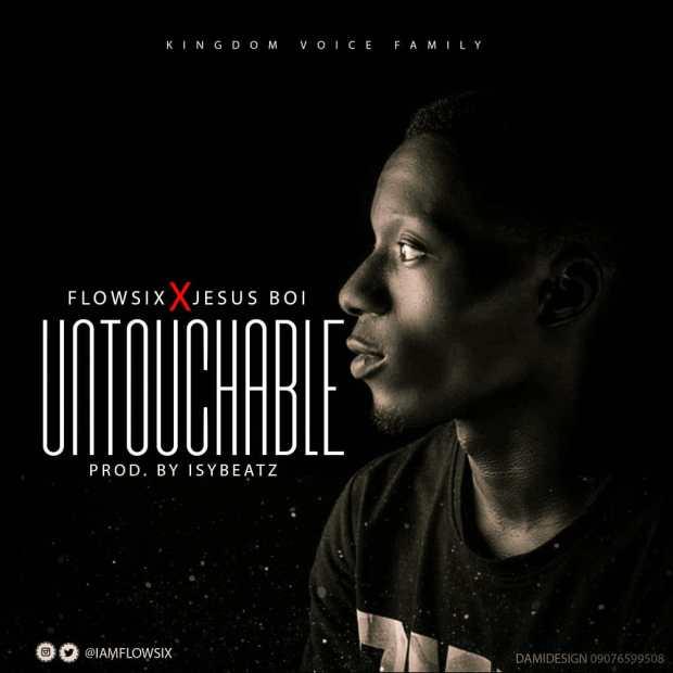 [MUSIC] Flowsix - Untouchable (Ft. Jesus Boi)