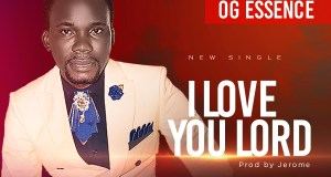 [MUSIC] OG Essence - I Love You Lord