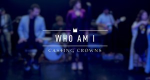 [MUSIC VIDEO] Casting Crowns - Who Am I (Live)