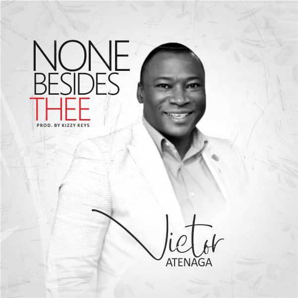 [MUSIC] Victor Atenaga - None Besides Thee