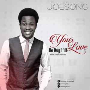 [MUSIC] Joesong - Your Love No Dey Fail