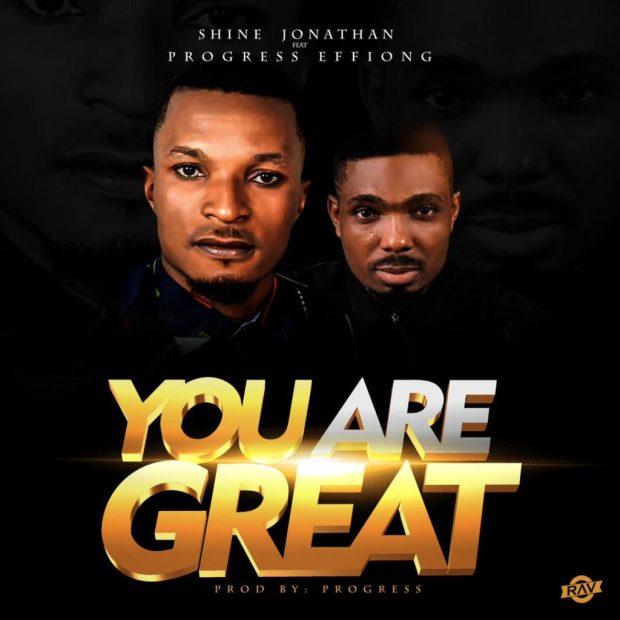 [MUSIC] Shine Jonathan - You Are Great (Ft. Progress Effiong)
