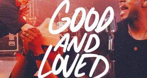 [MUSIC] Travis Greene - Good and Loved (Ft. Steffany Gretzinger)