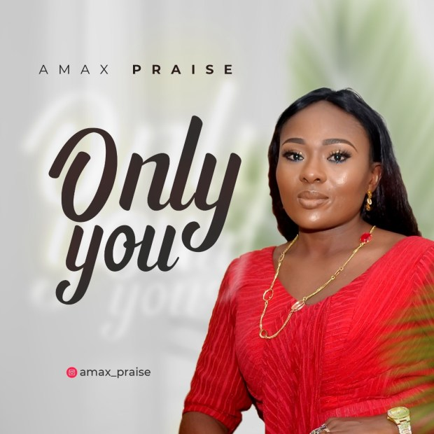 [MUSIC] Amax Praise - Only You