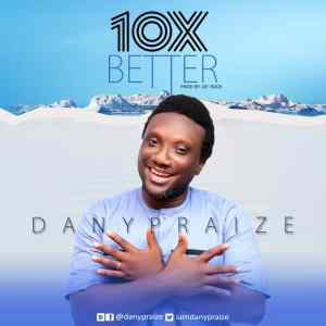 [MUSIC] Danypraize - 10x Better