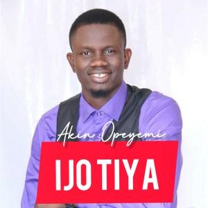 Akin Opeyemi - Ijo Tiya