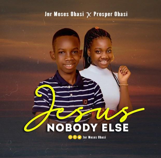 [MUSIC] Jnr Moses Obasi - Jesus No One Else (ft. Prosper Obasi)
