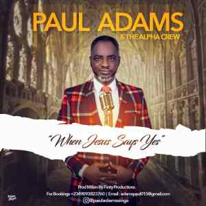 [MUSIC] Paul Adams - When Jesus Says Yes