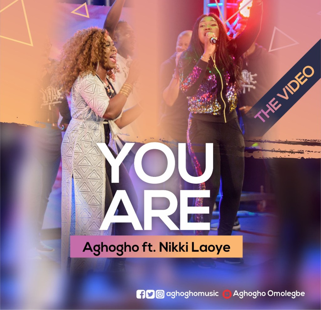 [MUSIC VIDEO] Aghogho - You Are (Ft. Nikki Laoye)