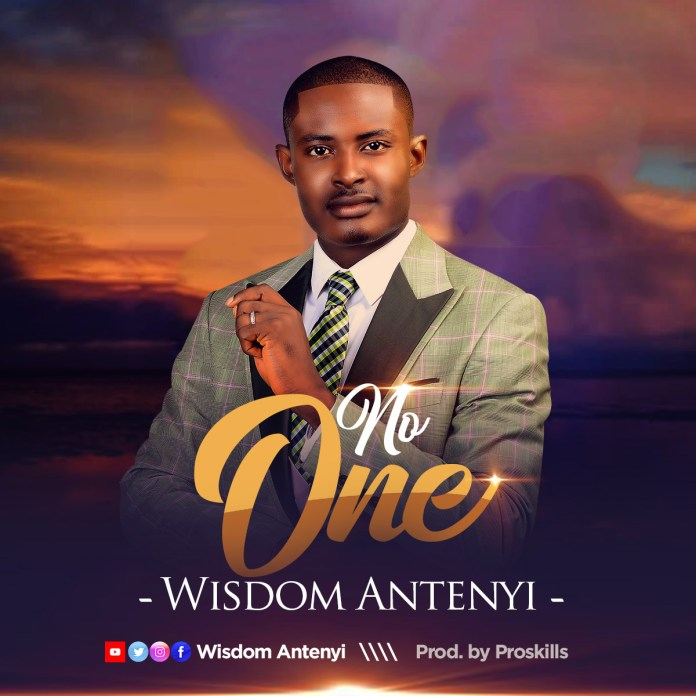 [MUSIC] Wisdom Antenyi - No One