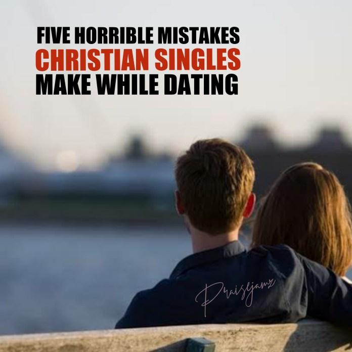 Christian Dating: 5 Horrible Mistakes Singles Make