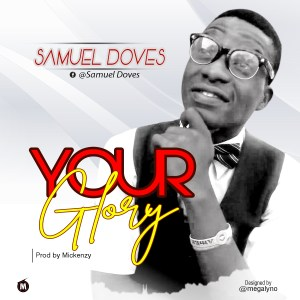 [MUSIC] Samuel Doves - Your Glory