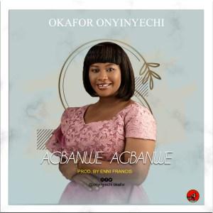 [MUSIC] Okafor Onyinyechi - Agbanwe Agbanwe