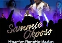 [MUSIC] Sammie Okposo - Nigerian Worship Medley