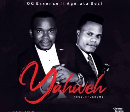 [MUSIC] OG Essence - Yahweh (Ft. Agulata Bezi)