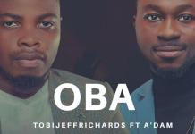 [MUSIC] Tobi Jeff Richards - Oba (Ft. A'dam)