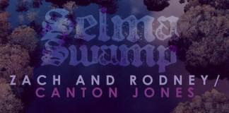 [MUSIC] Zach and Rodney - Selma Swamp (Ft. Canton Jones)
