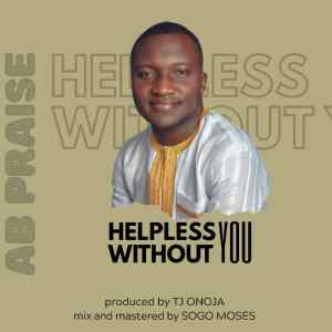 [MUSIC] AB Praise - Helpless Without You