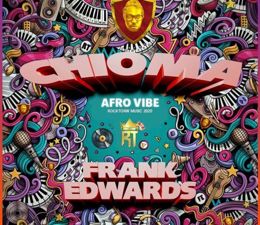 [MUSIC] Frank Edwards - Chioma (Afro Vibe0