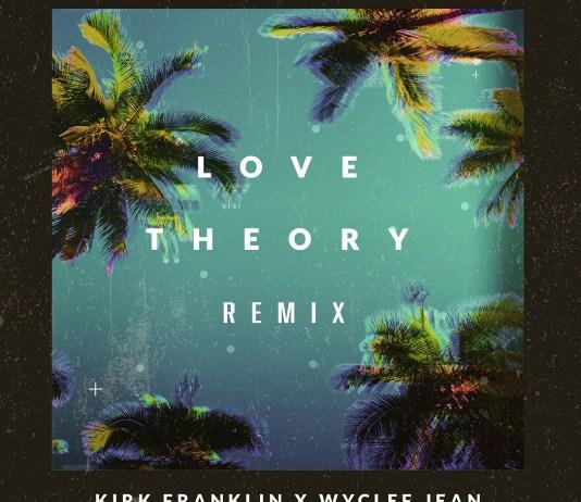 [MUSIC] Kirk Franklin X Wyclef Jean - Love Theory (Remix)