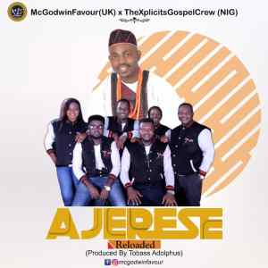 [MUSIC] Mcgodwinfavour – Ajerese (Ft. The Xplicits Gospel Crew)