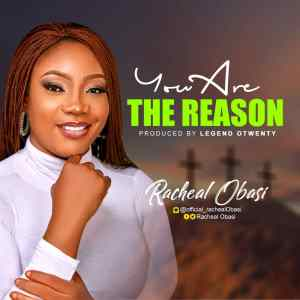 [MUSIC] Racheal Obasi – You Are the Reason