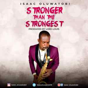 [MUSIC] Isaac Oluwatobi - Stronger than the Strongest