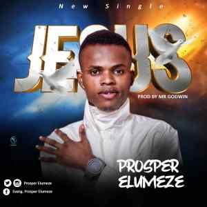 [MUSIC] Prosper Elumze - Jesus