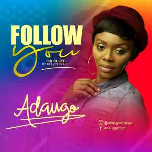 Adaugo - Follow You