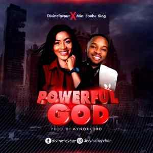 Divinefavour - Powerful God (Ft. Ebube King)